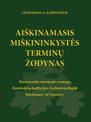 Aiškinamasis miškininkystės terminų žodynas (lietuvių–rusų–vokiečių–anglų–lotynų k. su lotyniškais botanikos ir zoologijos terminų vardais)