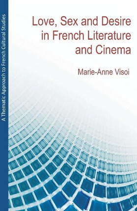 A Thematic Approach to French Cultural Studies: Love, Sex and Desire in French Literature and Cinema