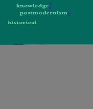 Knowledge and Postmodernism in Historical Perspective