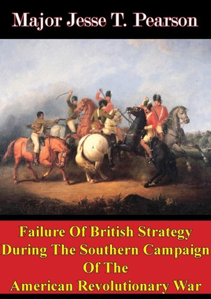 Failure Of British Strategy During The Southern Campaign Of The American Revolutionary War