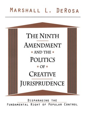 The Ninth Amendment and the Politics of Creative Jurisprudence