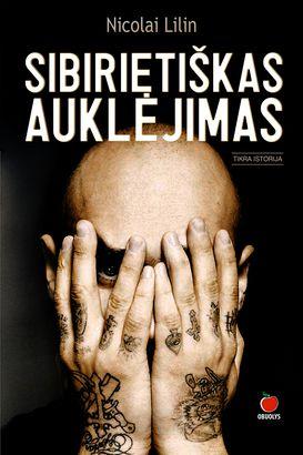 SIBIRIETIŠKAS AUKLĖJIMAS (minkšti viršeliai): Italijoje bestseleriu tapusi šiurpinamai tikroviška knyga, kurios ekranizacija su Johnu Malkovichiumi nufilmuota Lietuvoje