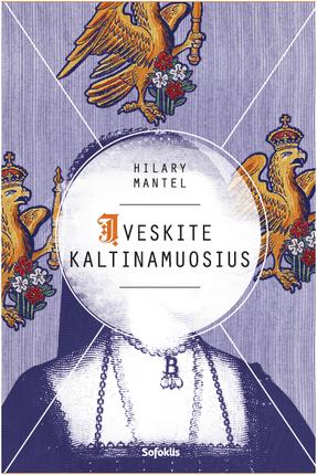 """ĮVESKITE KALTINAMUOSIUS: antroji istorinės trilogijos """"Vilko dvaras"""" dalis, kaip ir pirmoji, pelnė """"Man Booker"""" premiją"""