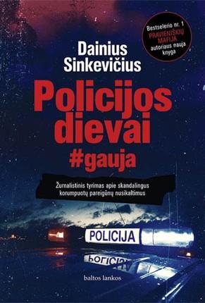 """POLICIJOS DIEVAI. Bestselerio nr. 1 """"Pravieniškių mafija"""" autoriaus nauja knyga"""