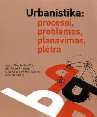Urbanistika: procesai, problemos, planavimas, plėtra