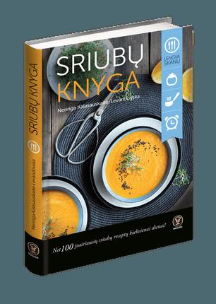 SRIUBŲ KNYGA: net 100 įvairiausių sriubų receptų kiekvienai dienai! Sočios ir lengvos, karštos ir šaltos, su mėsa, vegetariškos ir net saldžios – gardžiausių sriubų receptų knyga