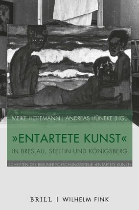 """""""Entartete Kunst"""" in Breslau, Stettin und Königsberg"""