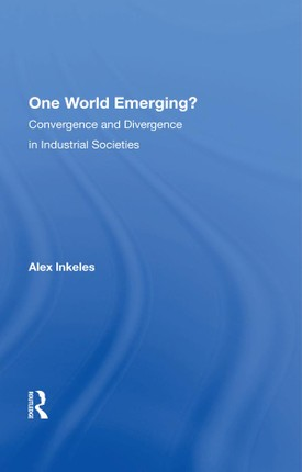 One World Emerging? Convergence And Divergence In Industrial Societies