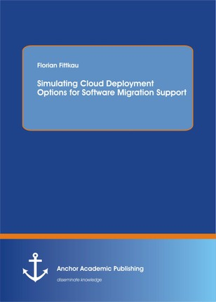Simulating Cloud Deployment Options for Software Migration Support