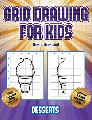 How to draw stuff (Grid drawing for kids - Desserts): This book teaches kids how to draw using grids