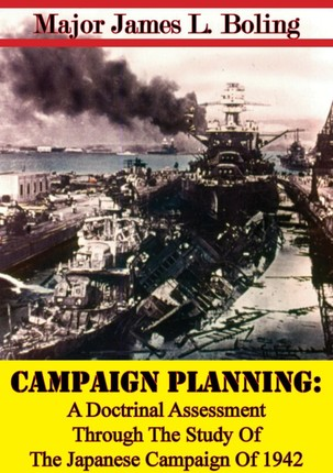 Campaign Planning: A Doctrinal Assessment Through The Study Of The Japanese Campaign Of 1942