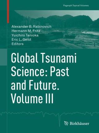 Global Tsunami Science: Past and Future. Volume III