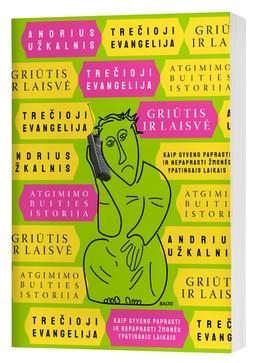 TREČIOJI EVANGELIJA: GRIŪTIS IR LAISVĖ. Naujausios istorijos knyga iš Užkalnio, kuris perkrato visą savo ir jūsų prisiminimų palėpę iš pirmojo laisvos Lietuvos dešimtmečio