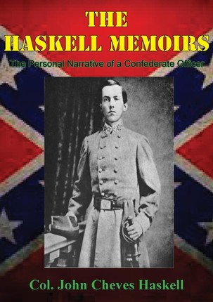THE HASKELL MEMOIRS. The Personal Narrative of a Confederate Officer