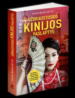 UŽDRAUSTOSIOS KINIJOS PASLAPTYS: egzotiška ir necenzūruota tikroji Kinija ten gyvenančios lietuvės akimis