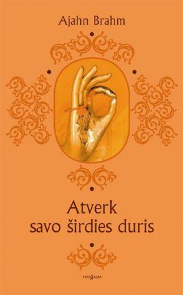 ATVERK SAVO ŠIRDIES DURIS: juokingos ir išmintingos budistinės istorijos kiekvienam gyvenimo atvejui