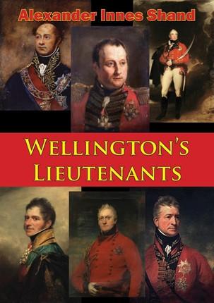 Wellington's Lieutenants [Illustrated Edition]