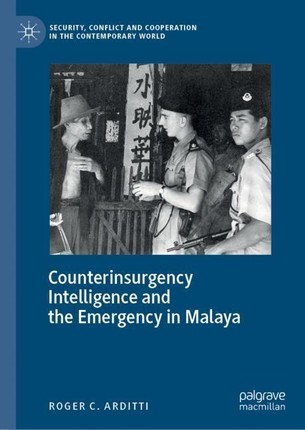 Counterinsurgency Intelligence and the Emergency in Malaya