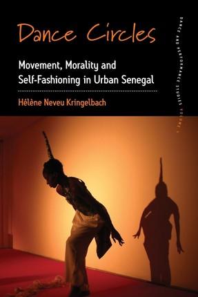 Dance Circles: Movement, Morality and Self-Fashioning in Urban Senegal
