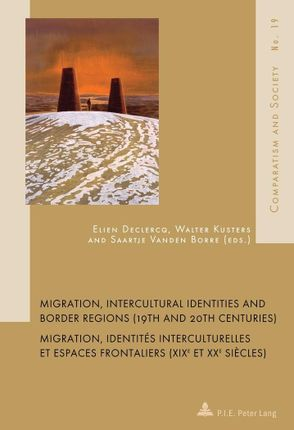 Migration, Intercultural Identities and Border Regions (19th and 20th Centuries). Migration, identités interculturelles et espaces frontaliers (XIX<SUP>e</SUP> et XX<SUP>e</SUP> siècles)