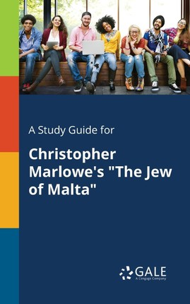 """A Study Guide for Christopher Marlowe's """"The Jew of Malta"""""""