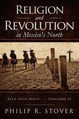 Religion and Revolution in Mexico's North