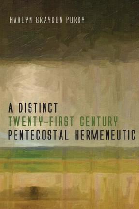 A Distinct Twenty-First Century Pentecostal Hermeneutic