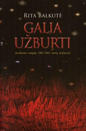 GALIA UŽBURTI: kenkimo magija 1982-2012 metų įrašuose