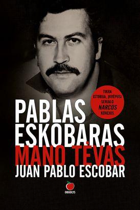 Nr.1 bestseleris Lietuvoje: PABLAS ESKOBARAS – MANO TĖVAS: tikra istorija, įkvėpusi serialo NARCOS kūrėjus, kurią parašė garsiojo Kolumbijos narkobarono sūnus
