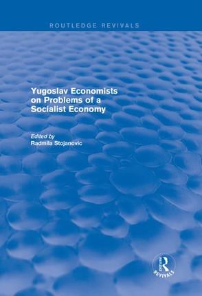 Yugoslav Economists on Problems of a Socialist Economy