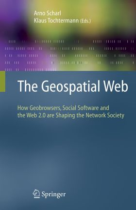 The Geospatial Web: How Geobrowsers, Social Software and the Web 2.0 Are Shaping the Network Society