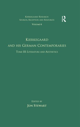 Volume 6, Tome III: Kierkegaard and His German Contemporaries - Literature and Aesthetics