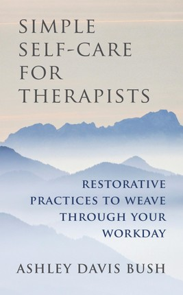 Simple Self-Care for Therapists: Restorative Practices to Weave Through Your Workday
