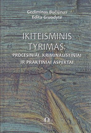 Ikiteisminis tyrimas: procesiniai, kriminalistiniai ir praktiniai aspektai