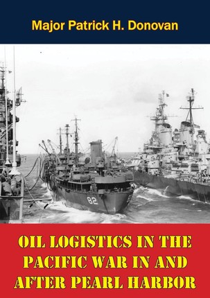 Oil Logistics In The Pacific War In And After Pearl Harbor