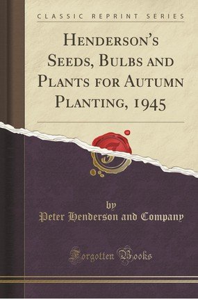 Henderson's Seeds, Bulbs and Plants for Autumn Planting, 1945 (Classic Reprint)