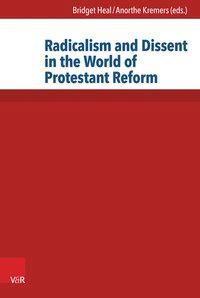 Radicalism and Dissent in the World of Protestant Reform