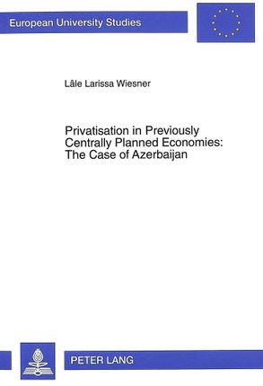 Privatisation in Previously Centrally Planned Economies: The Case of Azerbaijan