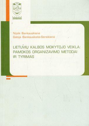 Lietuvių kalbos mokytojo veikla: pamokos organizavimo metodai ir tyrimas
