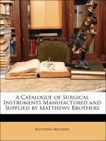 A Catalogue of Surgical Instruments Manufactured and Supplied by Matthews Brothers