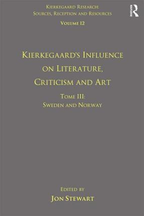 Volume 12, Tome III: Kierkegaard's Influence on Literature, Criticism and Art