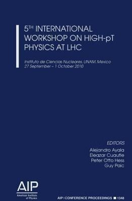 5th International Workshop on High-pT Physics at LHC: Instituto de Ciencias Nucleares, UNAM, Mexico 27 September-1 October 2010