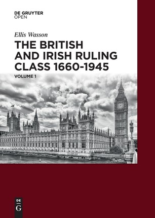 The British and Irish Ruling Class 1660-1945 Vol. 1