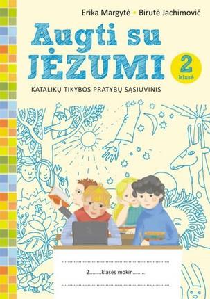 Augti su Jėzumi: katalikų tikybos pratybų sąsiuvinis 2 klasei