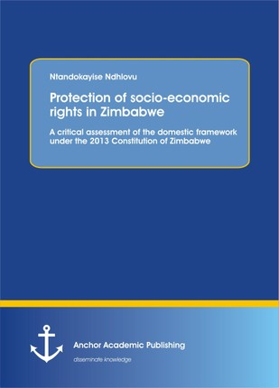 Protection of socio-economic rights in Zimbabwe. A critical assessment of the domestic framework under the 2013 Constitution of Zimbabwe