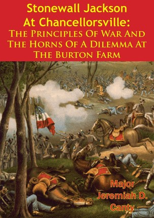 Stonewall Jackson At Chancellorsville: The Principles Of War And The Horns Of A Dilemma At The Burton Farm