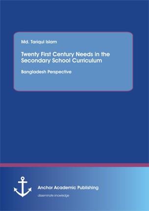 Twenty First Century Needs in the Secondary School Curriculum: Bangladesh Perspective
