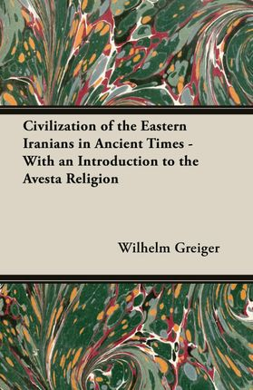 Civilization of the Eastern Iranians in Ancient Times - With an Introduction to the Avesta Religion