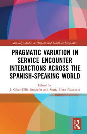 Pragmatic Variation in Service Encounter Interactions across the Spanish-Speaking World