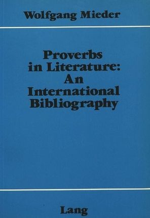 Proverbs in Literature: . an International Bibliography